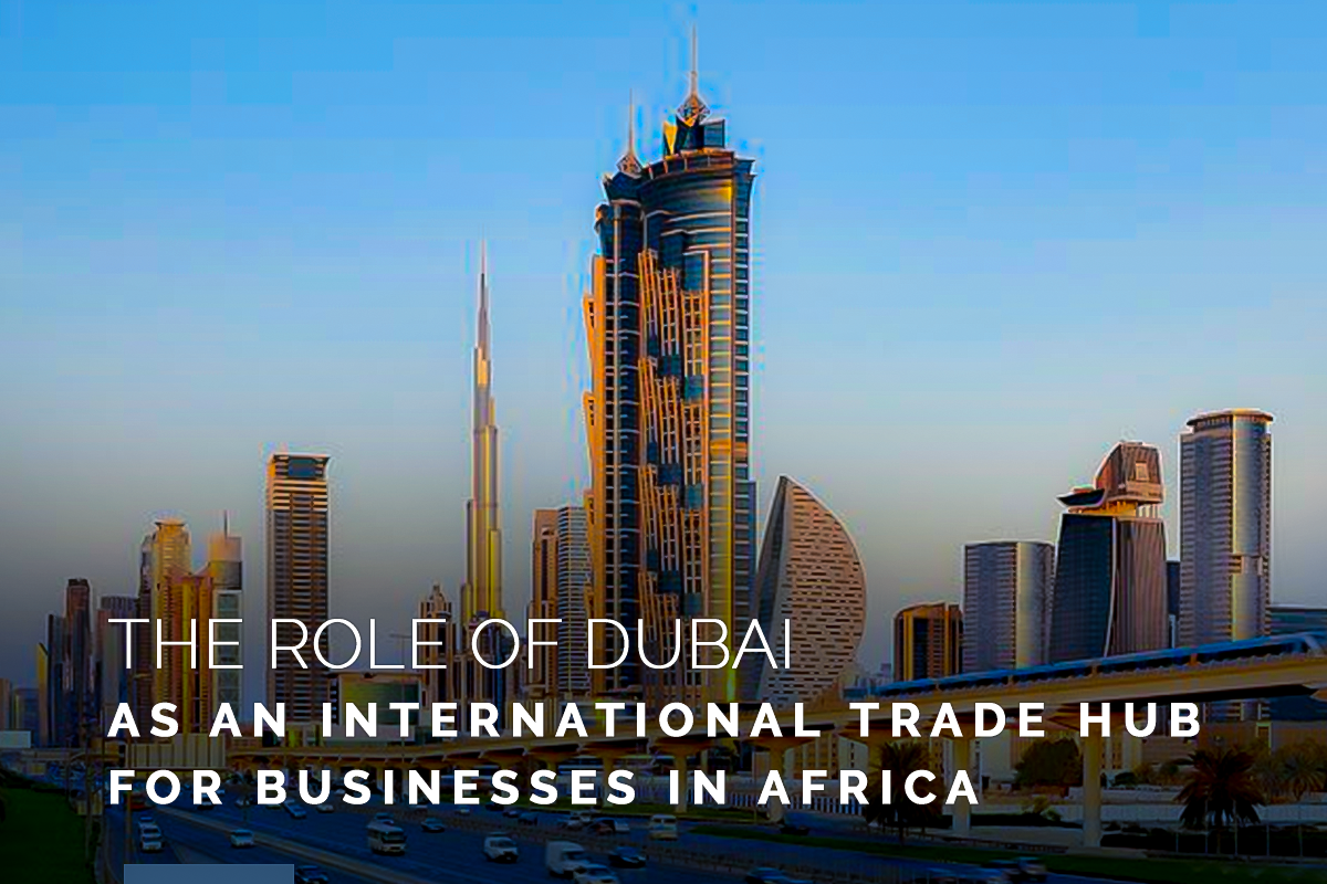 The Role of Dubai as an International Trade Hub for Businesses in Africa