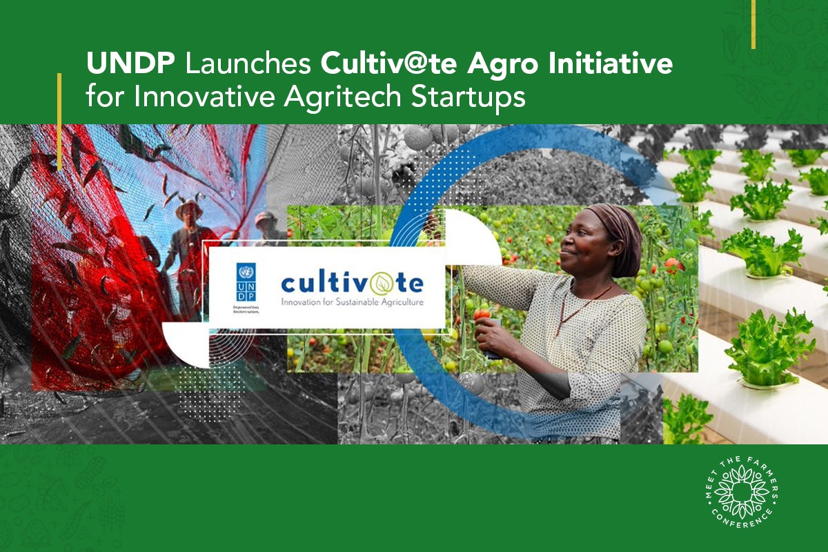 UNDP Launches Cultivate Agro Initiative for Innovative Agritech Startups