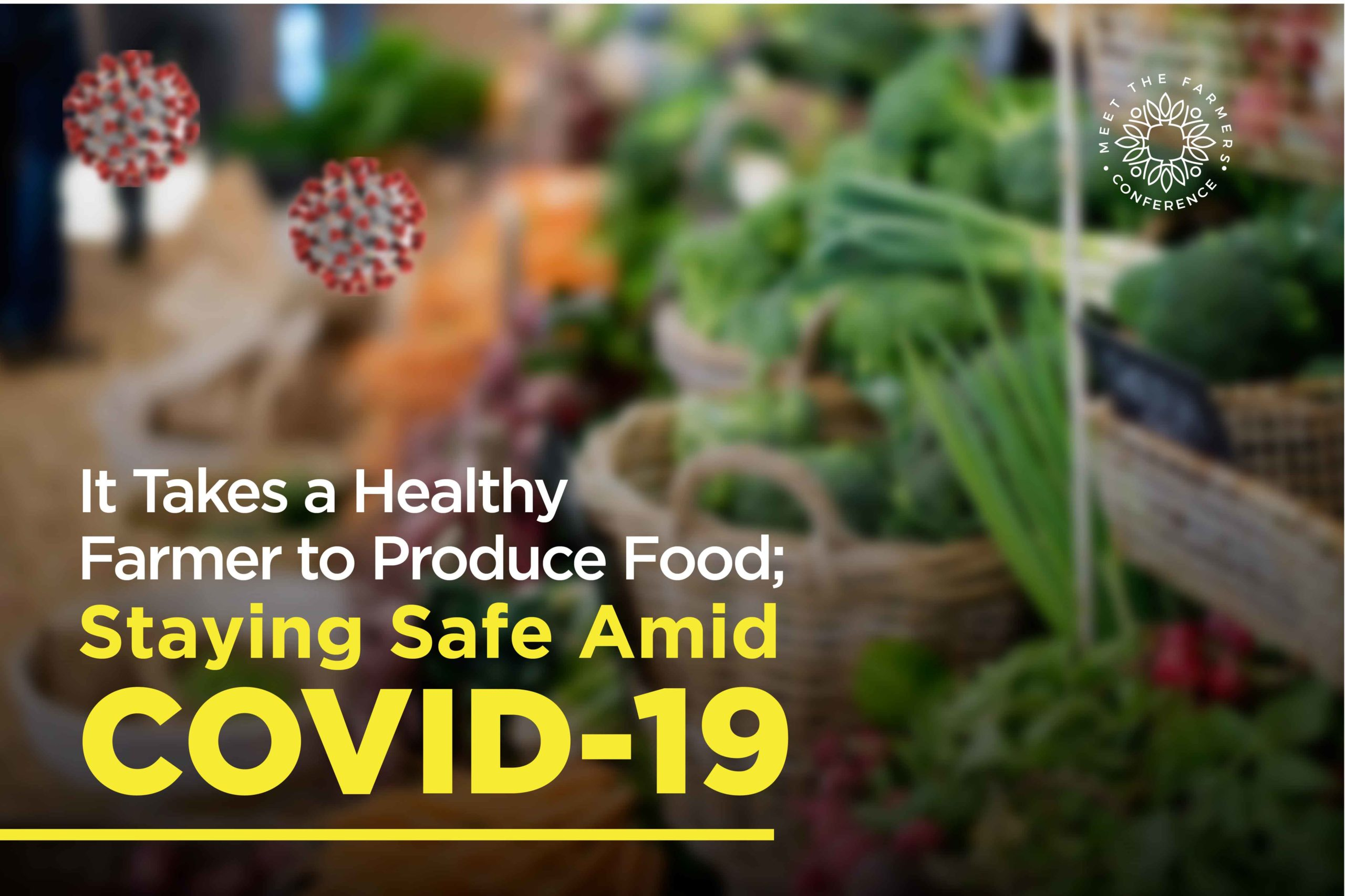 It takes a Healthy Farmer to Produce Food – Staying Safe Amid Covid19